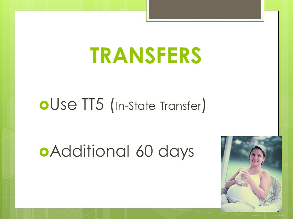 TRANSFERS Use TT5 (In-State Transfer) Additional 60 days