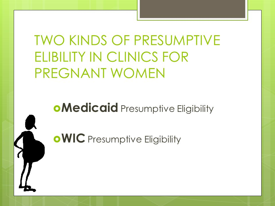 TWO KINDS OF PRESUMPTIVE ELIBILITY IN CLINICS FOR PREGNANT WOMEN