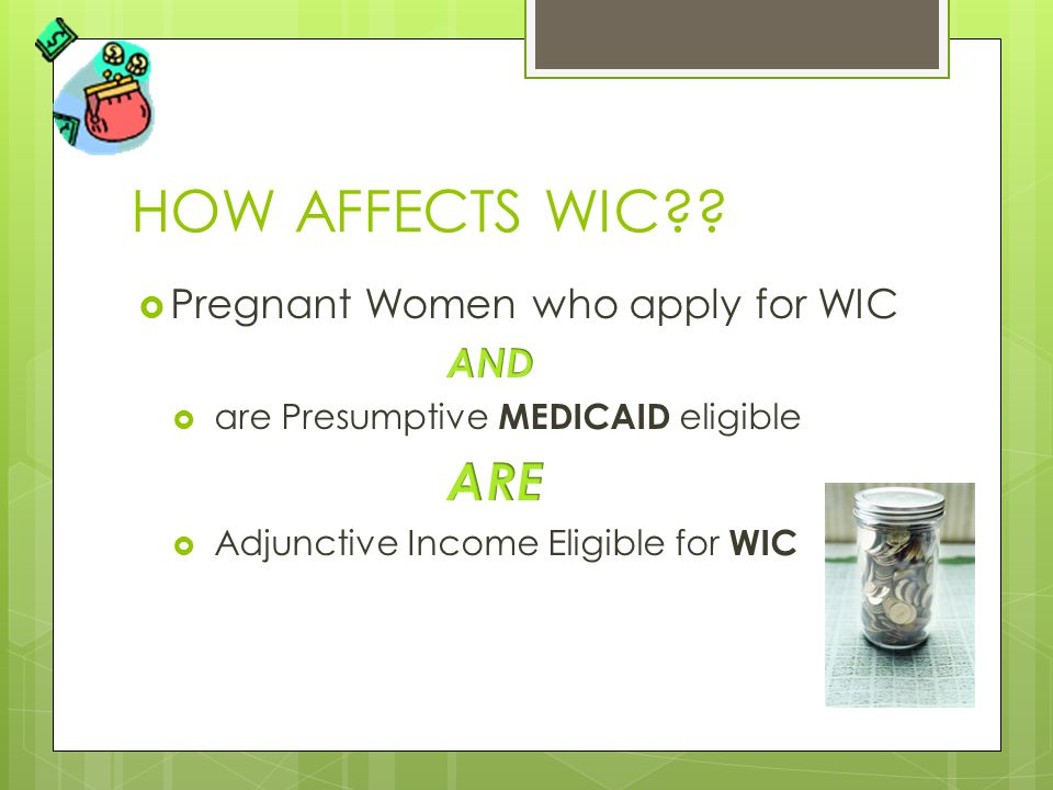 HOW AFFECTS WIC Pregnant Women who apply for WIC AND
