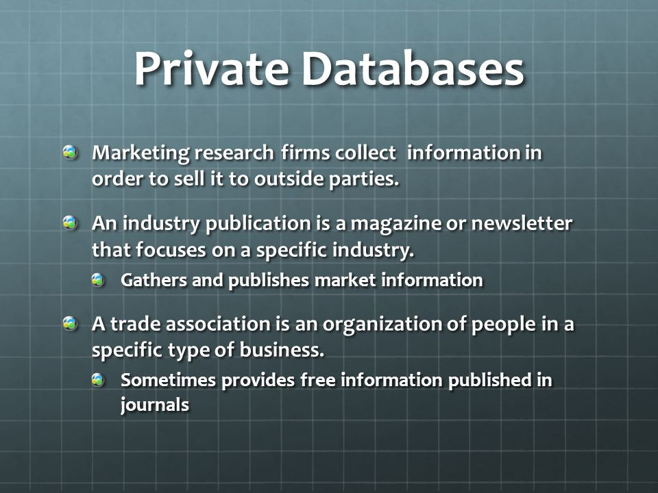 Private Databases Marketing research firms collect information in order to sell it to outside parties.