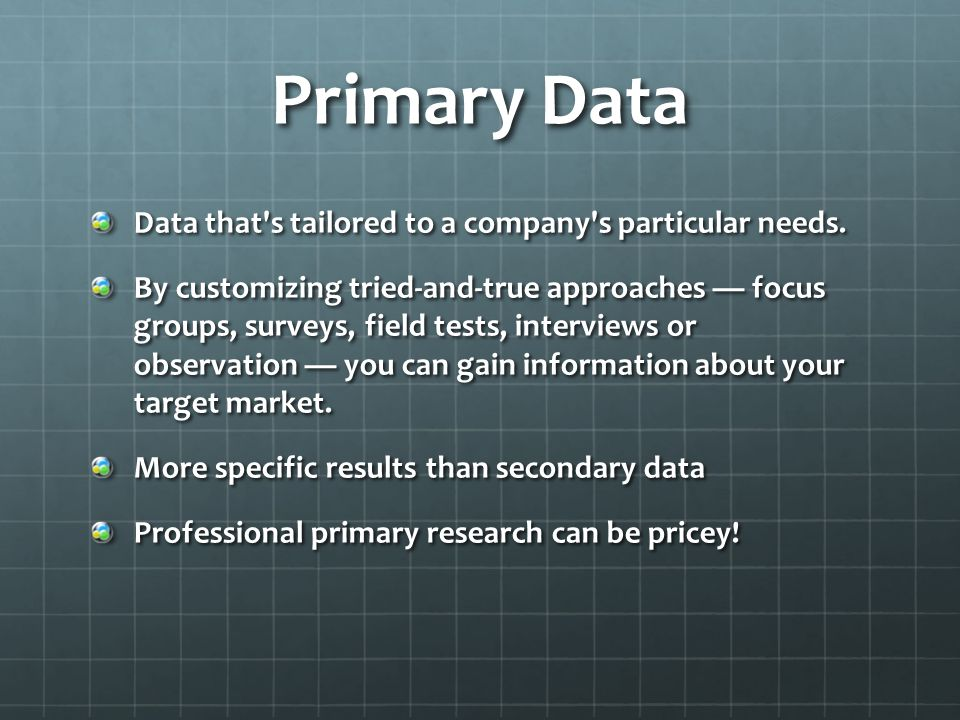 Primary Data Data that s tailored to a company s particular needs.