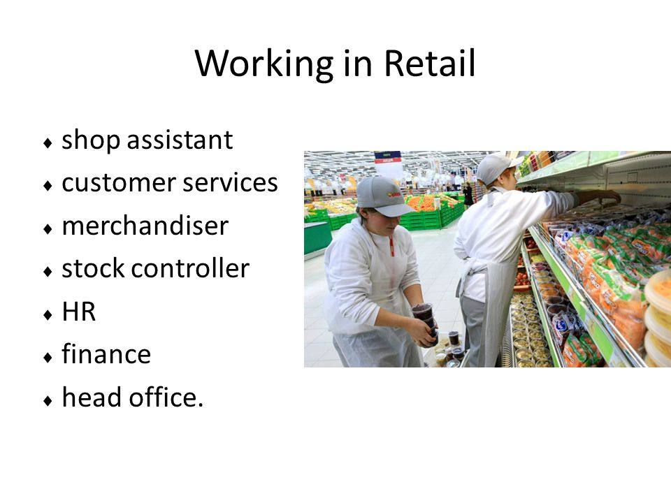 Working in Retail  shop assistant  customer services  merchandiser  stock controller  HR  finance  head office.
