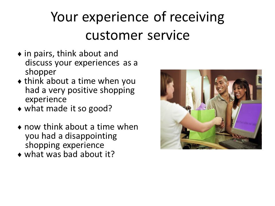Your experience of receiving customer service