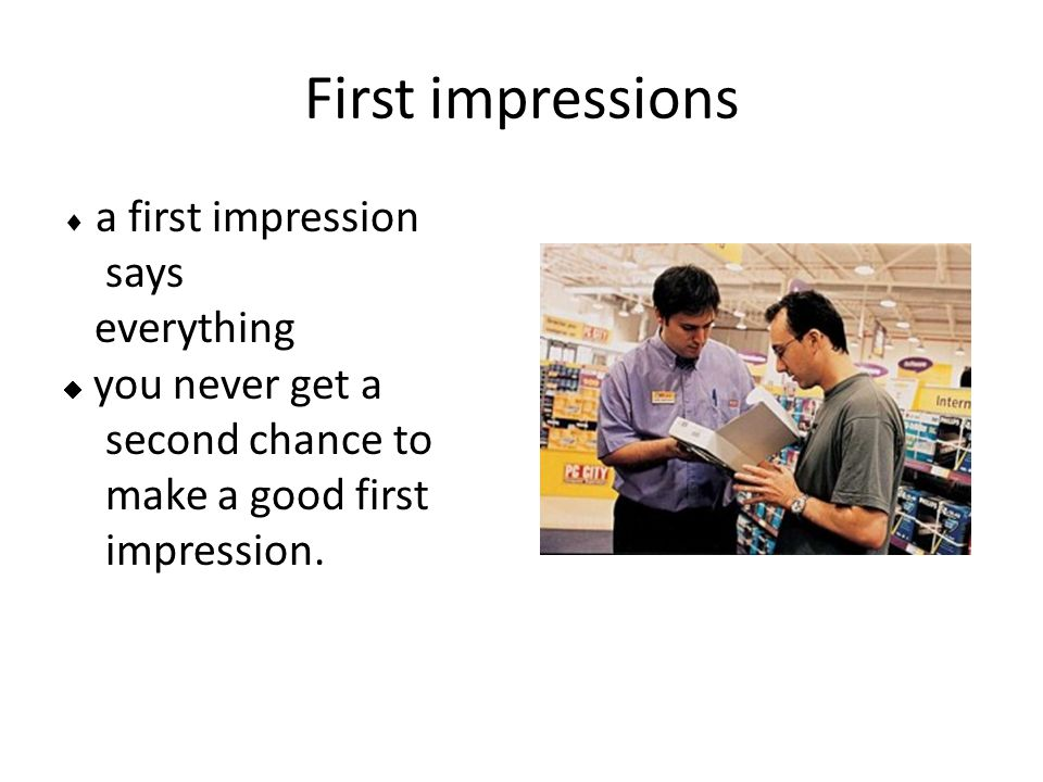 First impressions says everything second chance to make a good first