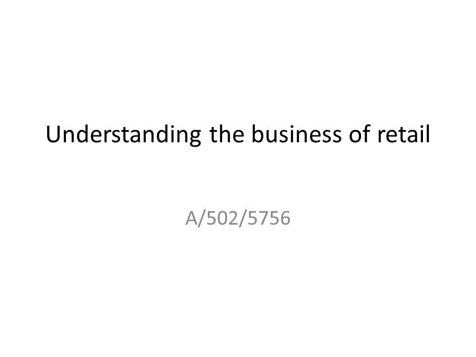 Understanding the business of retail