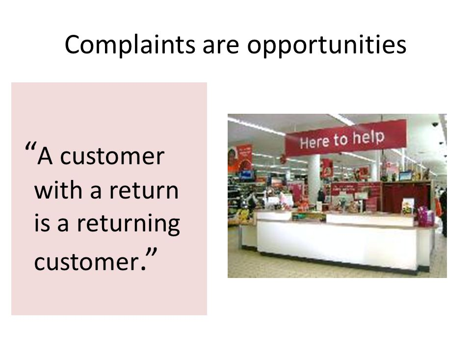 Complaints are opportunities