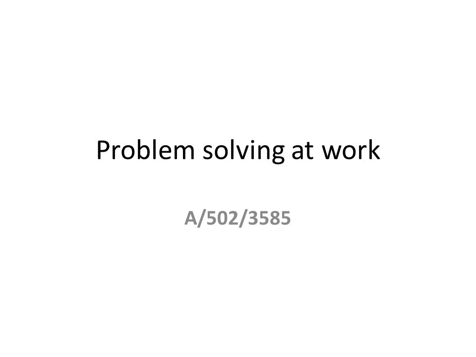 Problem solving at work