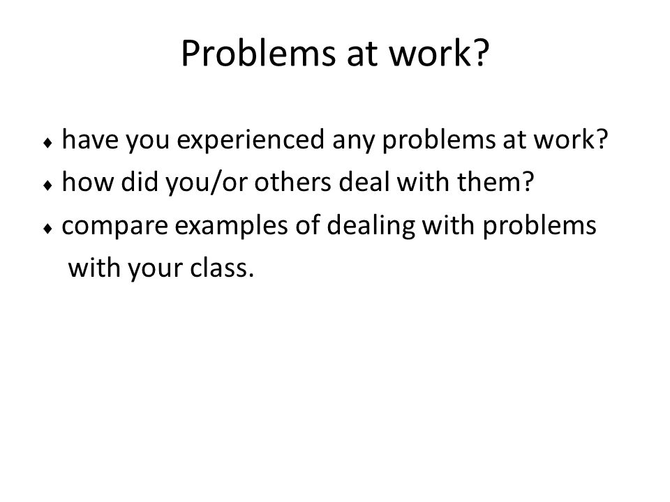 Problems at work with your class.