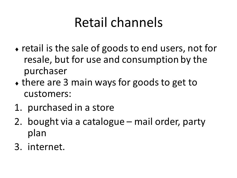 Retail channels resale, but for use and consumption by the purchaser