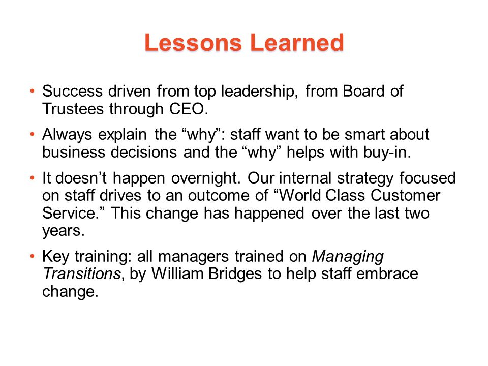 Lessons Learned Success driven from top leadership, from Board of Trustees through CEO.