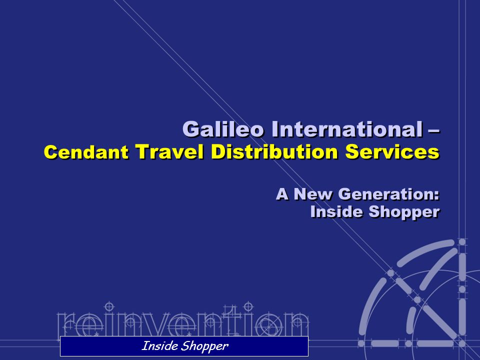 Galileo International – Cendant Travel Distribution Services A New Generation: Inside Shopper