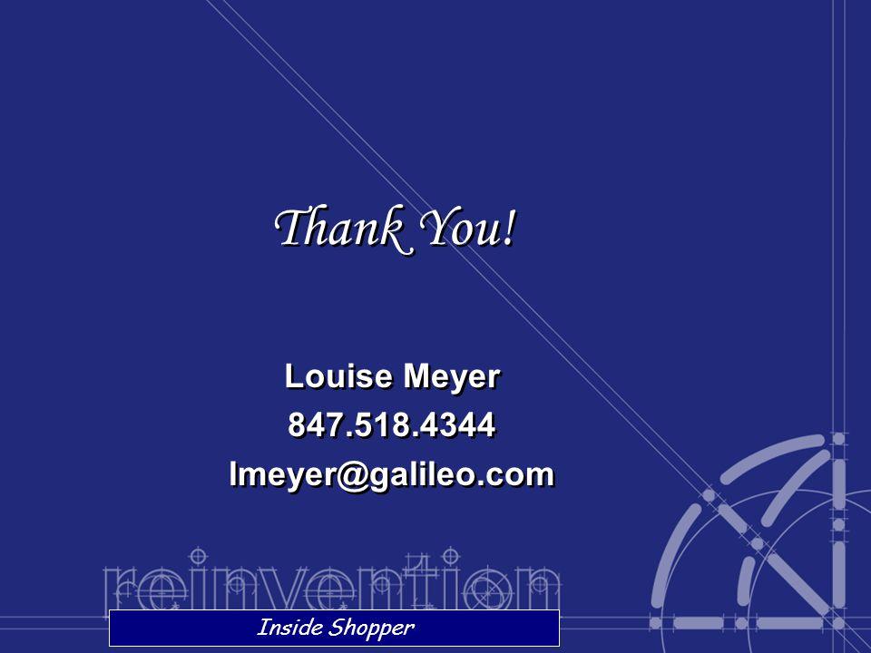 Thank You! Louise Meyer 847.518.4344 lmeyer@galileo.com Inside Shopper