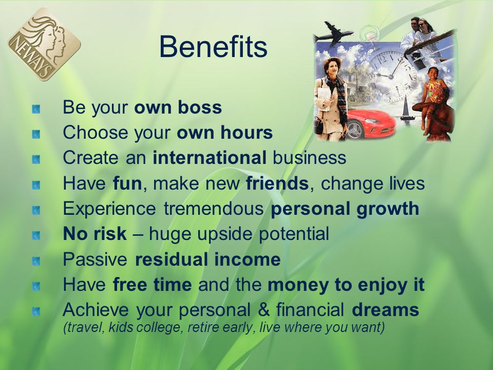 Benefits Be your own boss Choose your own hours