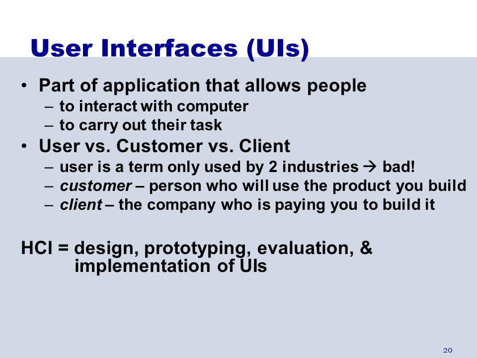User Interfaces (UIs) Part of application that allows people