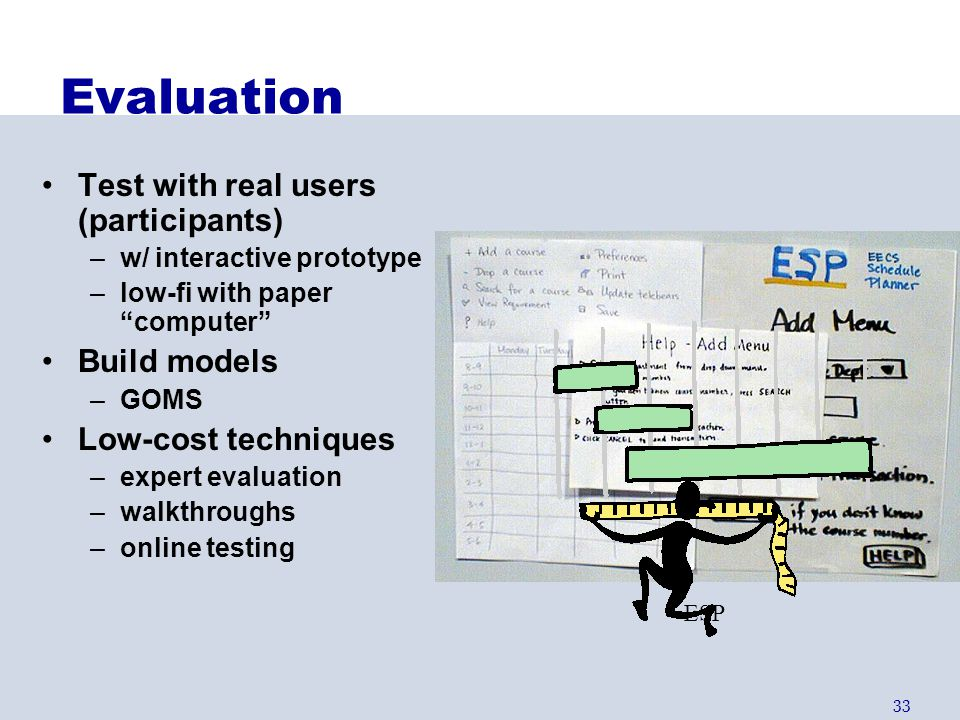 Evaluation Test with real users (participants) Build models