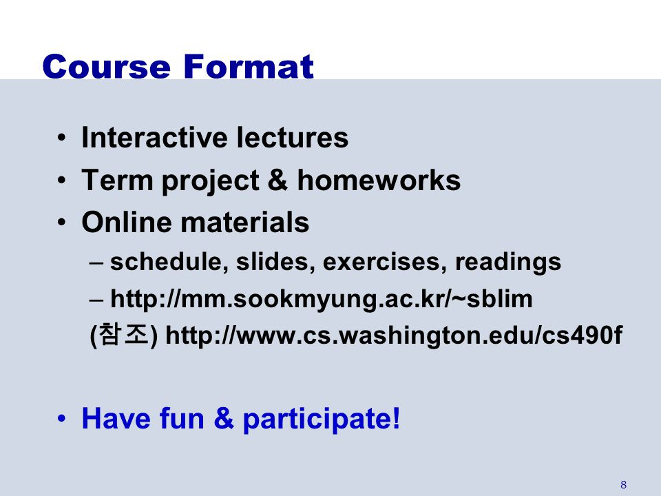 Course Format Interactive lectures Term project & homeworks