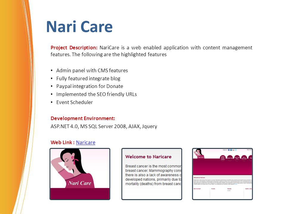 Nari Care Project Description: NariCare is a web enabled application with content management features. The following are the highlighted features.