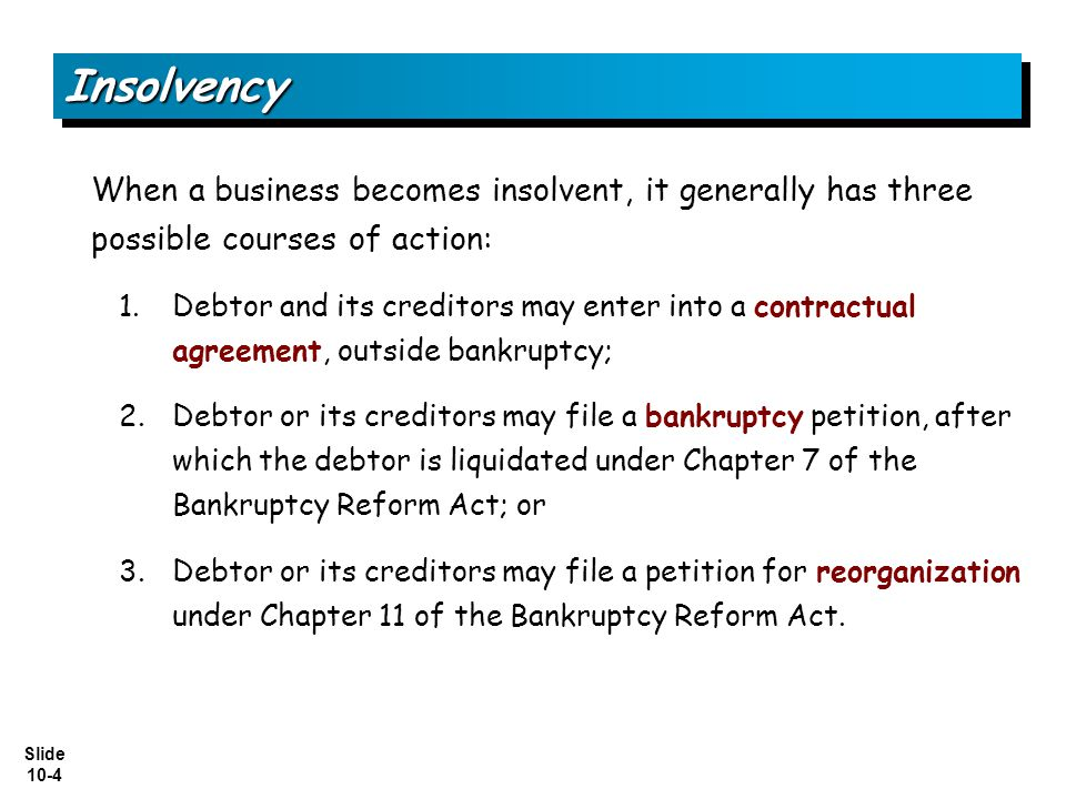 Insolvency When a business becomes insolvent, it generally has three possible courses of action:
