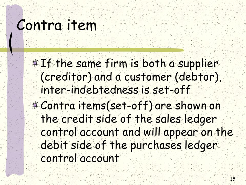 Contra item If the same firm is both a supplier (creditor) and a customer (debtor), inter-indebtedness is set-off.