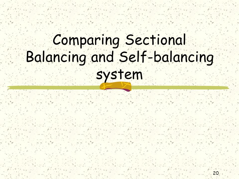 Comparing Sectional Balancing and Self-balancing system