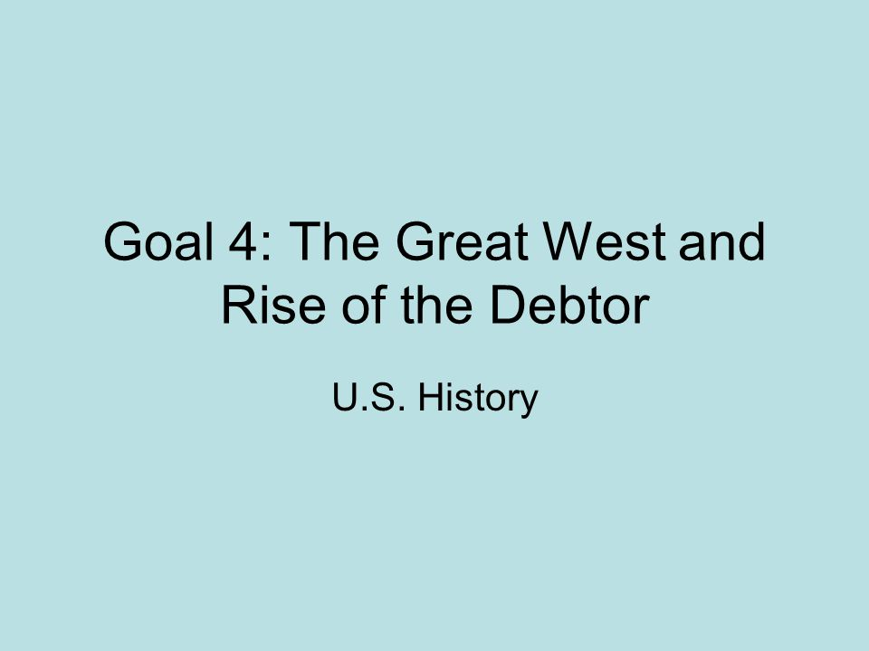 Goal 4: The Great West and Rise of the Debtor