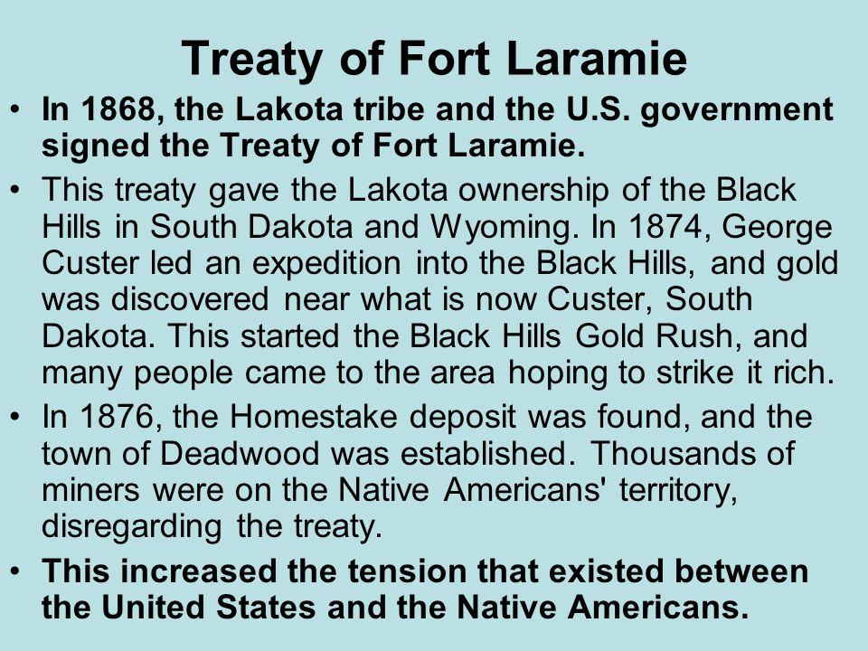 Treaty of Fort Laramie In 1868, the Lakota tribe and the U.S. government signed the Treaty of Fort Laramie.