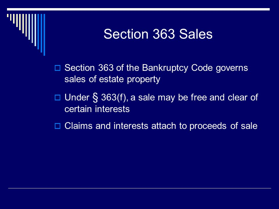 Section 363 Sales Section 363 of the Bankruptcy Code governs sales of estate property.