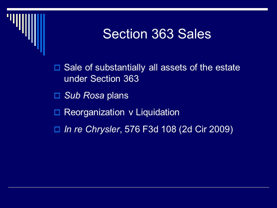 Section 363 Sales Sale of substantially all assets of the estate under Section 363. Sub Rosa plans.