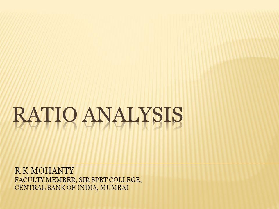 RATIO ANALYSIS R K MOHANTY FACULTY MEMBER, SIR SPBT COLLEGE,