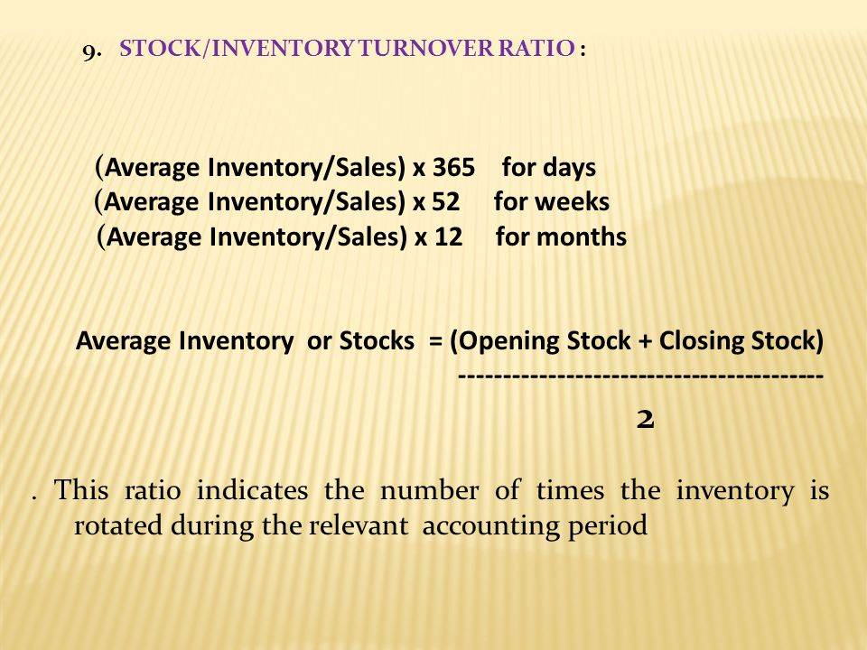2 (Average Inventory/Sales) x 52 for weeks