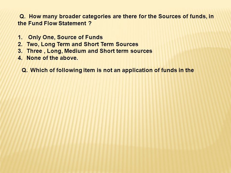 Q. How many broader categories are there for the Sources of funds, in the Fund Flow Statement