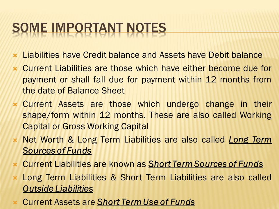 Some important notes Liabilities have Credit balance and Assets have Debit balance.