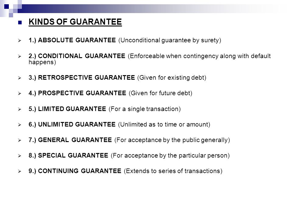KINDS OF GUARANTEE 1.) ABSOLUTE GUARANTEE (Unconditional guarantee by surety)