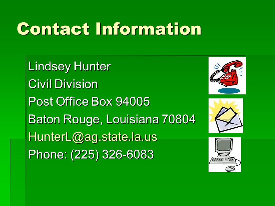 Contact Information Lindsey Hunter. Civil Division. Post Office Box 94005. Baton Rouge, Louisiana 70804.