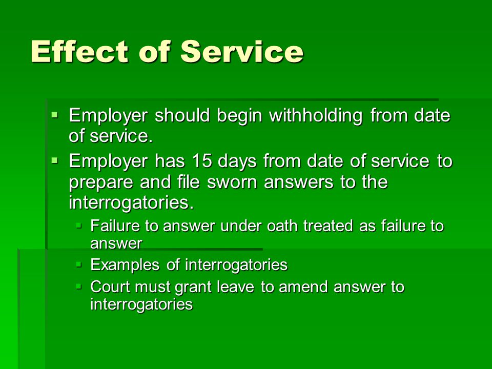 Effect of Service Employer should begin withholding from date of service.