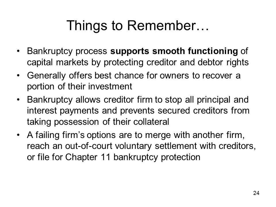 Things to Remember… Bankruptcy process supports smooth functioning of capital markets by protecting creditor and debtor rights.
