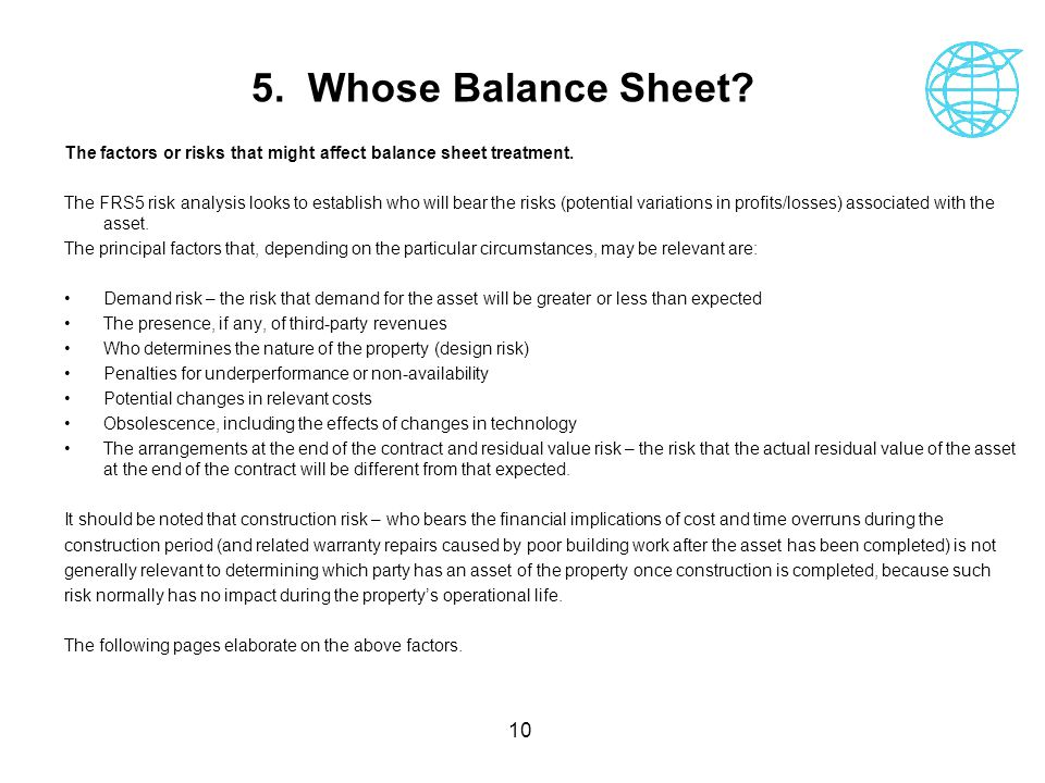 5. Whose Balance Sheet The factors or risks that might affect balance sheet treatment.