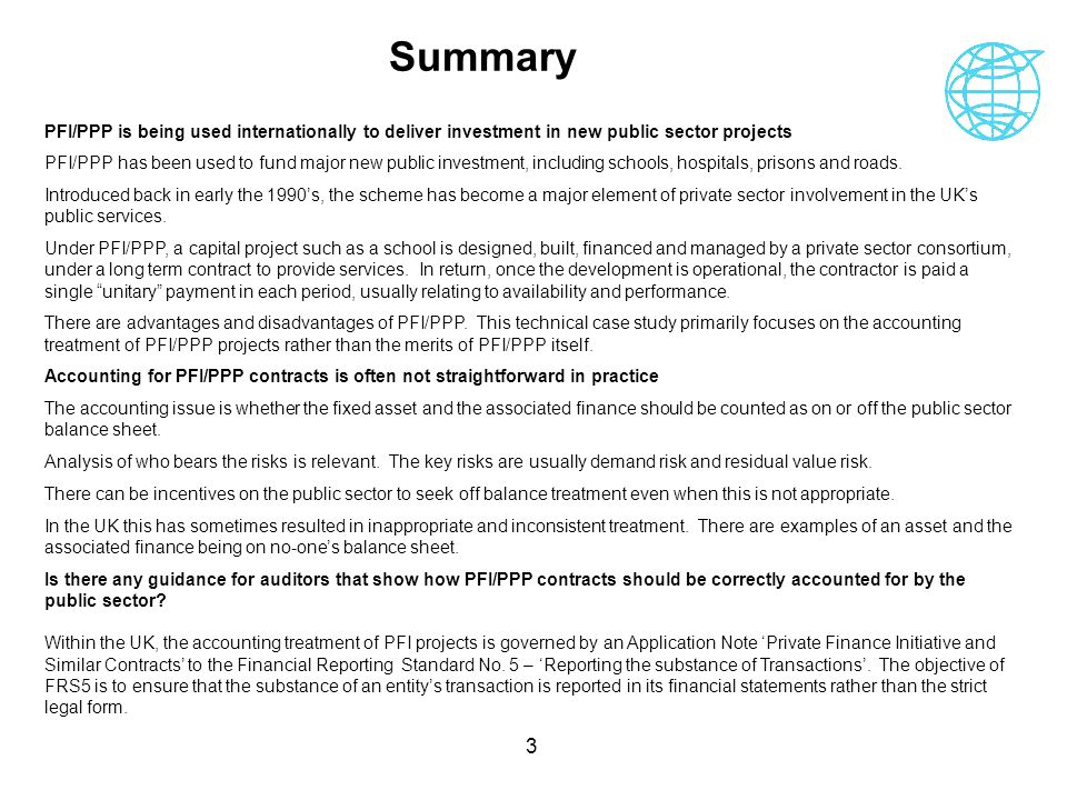 Summary PFI/PPP is being used internationally to deliver investment in new public sector projects.