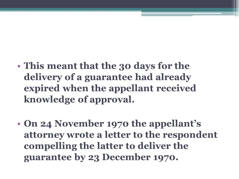 This meant that the 30 days for the delivery of a guarantee had already expired when the appellant received knowledge of approval.