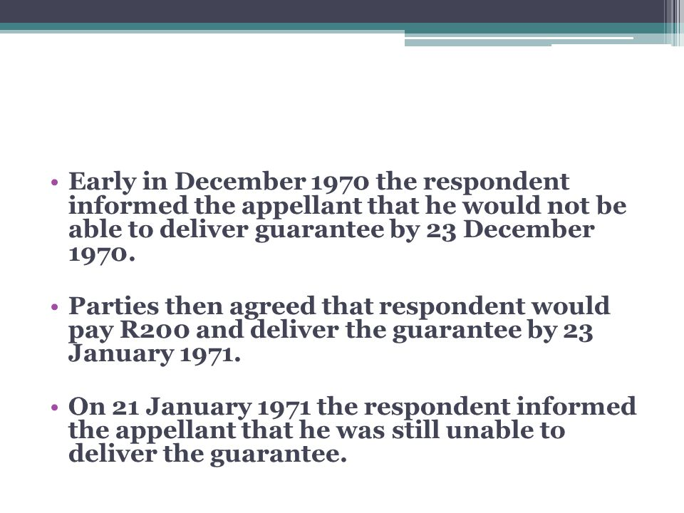 Early in December 1970 the respondent informed the appellant that he would not be able to deliver guarantee by 23 December 1970.