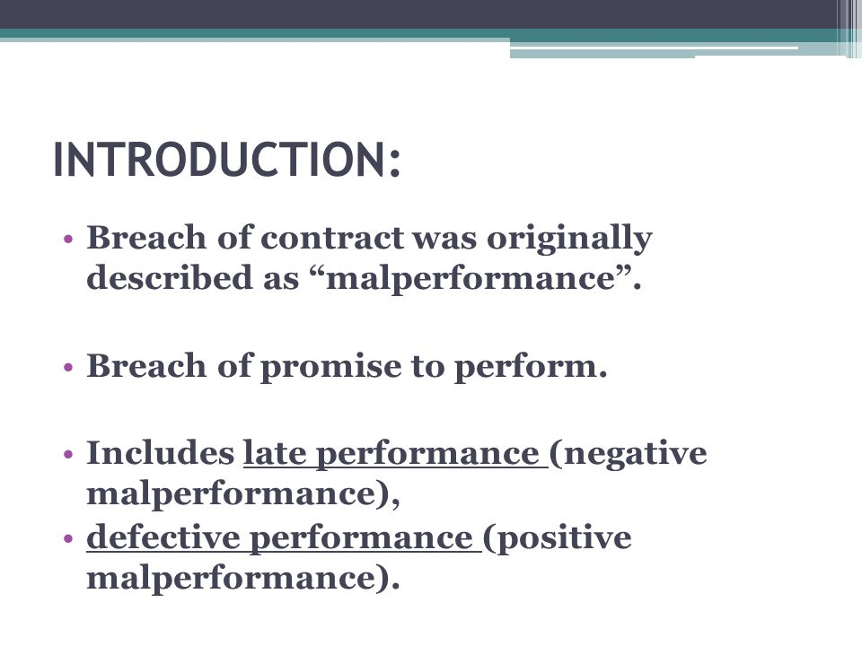 INTRODUCTION: Breach of contract was originally described as malperformance . Breach of promise to perform.
