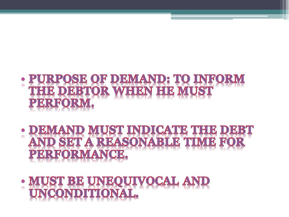 Purpose of demand: to inform the debtor when he must perform.