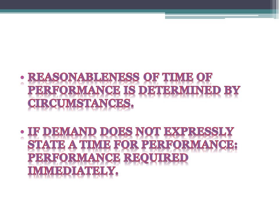 Reasonableness of time of performance is determined by circumstances.