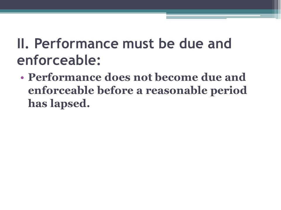 II. Performance must be due and enforceable: