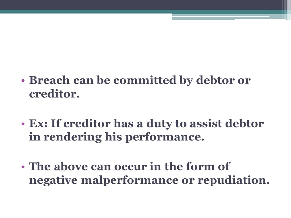 Breach can be committed by debtor or creditor.