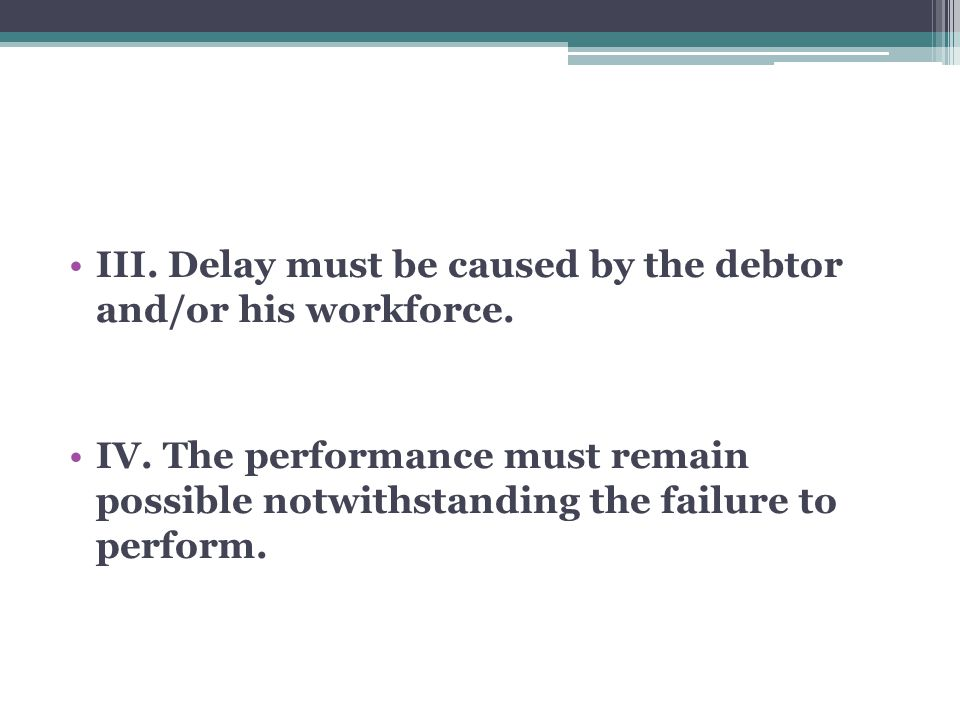 III. Delay must be caused by the debtor and/or his workforce.