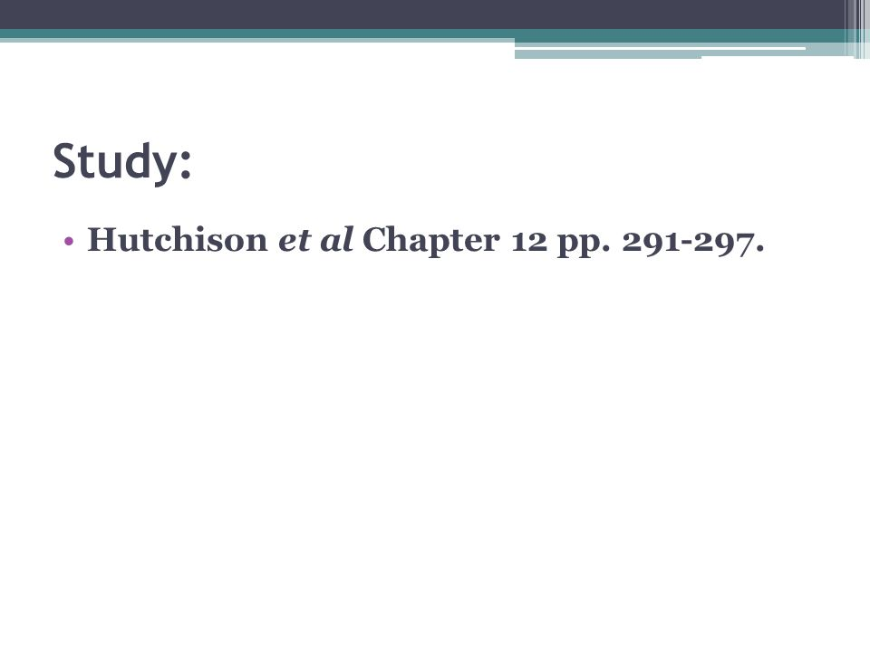 Study: Hutchison et al Chapter 12 pp. 291-297.