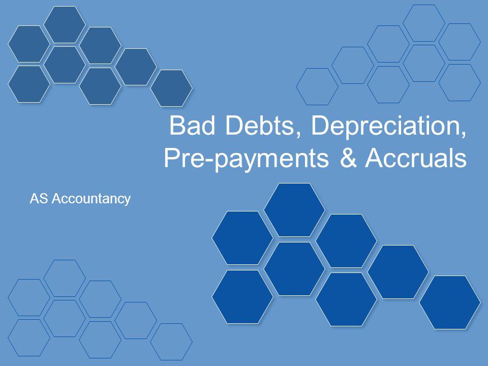 Bad Debts, Depreciation, Pre-payments & Accruals