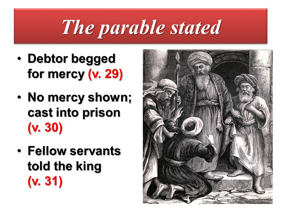 The parable stated Debtor begged for mercy (v. 29)