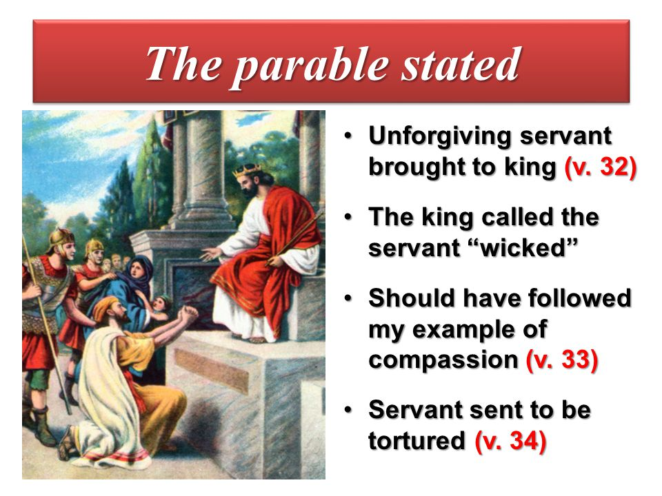 The parable stated Unforgiving servant brought to king (v. 32)
